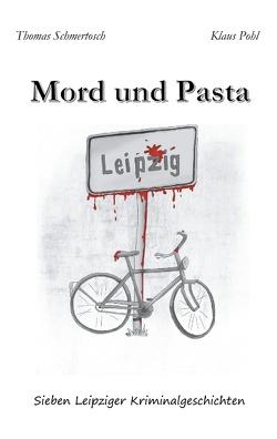 Mord und Pasta von Pohl,  Klaus, Schmertosch,  Thomas