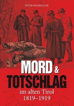Mord und Totschlag im alten Tirol von Rohregger,  Peter