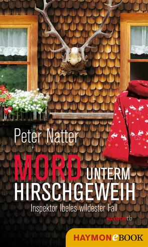 Mord unterm Hirschgeweih von Natter,  Peter