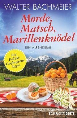 Morde, Matsch, Marillenknödel von Bachmeier,  Walter