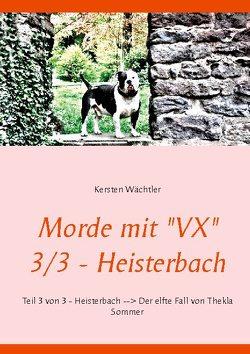 """Morde mit """"VX"""" 3/3 – Heisterbach von Wächtler,  Kersten"""