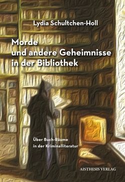 Morde und andere Geheimnisse in der Bibliothek von Schultchen-Holl, Lydia