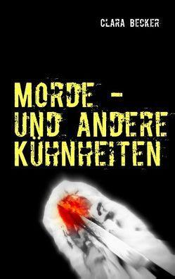 Morde – und andere Kühnheiten von Becker,  Clara