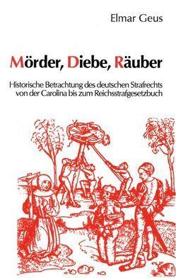 Mörder, Diebe, Räuber von Ebert,  Christa, Geus,  Elmar, Kittsteiner,  Heinz D, Knefelkamp,  Ulrich