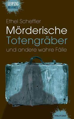 Mörderische Totengräber und andere wahre Fälle von Scheffler,  Ethel