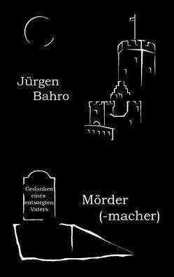 Mördermacher von Bahro,  Jürgen