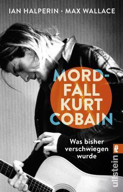 Mordfall Kurt Cobain von Halperin,  Ian, Wallace,  Max
