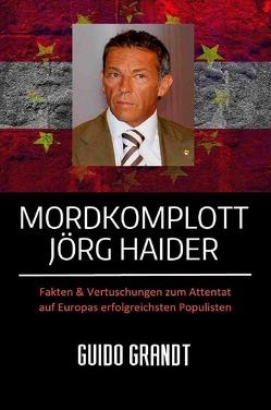 Mordkomplott Jörg Haider von Grandt,  Guido