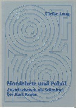 Mordshetz und Pahöl. Austriazismen als Stilmittel bei Karl Kraus von Lang,  Ulrike