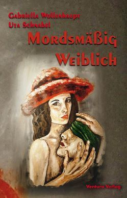 Mordsmäßig weiblich von Schnabel,  Uta, Wollenhaupt,  Gabriella