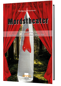 Mordstheater – Fey Ambers und Hanno Albers dritter Fall von Wiesmann,  Wolfgang