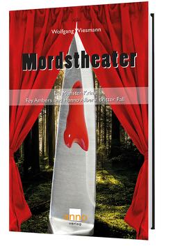 Mordstheater – Fey Ambers und Hanno Albers dritter Fall von Wiesmann,  Wolfgang