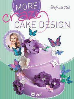 More Crazy Cake Design von Noé,  Stefanie