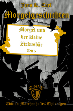 Morgel und der kleine Zirkusbär von Carl,  Jens K.