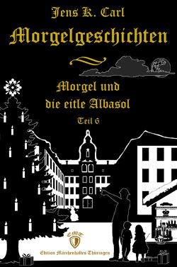 Morgel und die eitle Albasol (Ein Weihnachtsmärchen) von Carl,  Jens K.