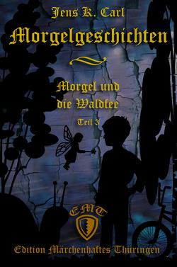 Morgel und die Waldfee von Carl,  Jens K.