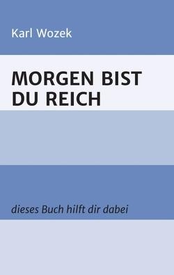 MORGEN BIST DU REICH von Wozek,  Karl