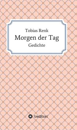 Morgen der Tag von Renk,  Tobias