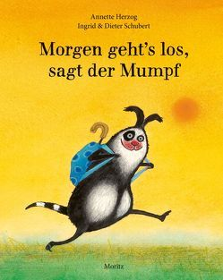 Morgen geht´s los, sagt der Mumpf von Herzog,  Annette, Schubert,  Dieter, Schubert,  Ingrid