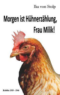 Morgen ist Hühnerzählung, Frau Milik! von Stolp,  Ika von