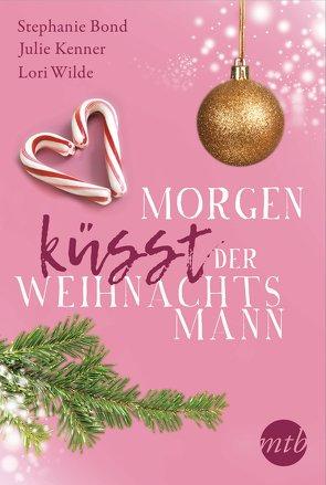 Morgen küsst der Weihnachtsmann von Bond,  Stephanie, Kenner,  Julie, Wilde,  Lori