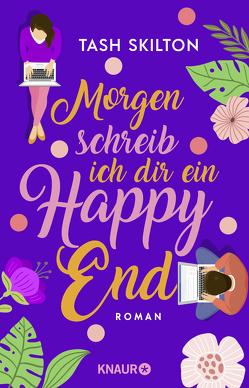 Morgen schreib ich dir ein Happy End von Kranefeld,  Alexandra, Skilton,  Tash