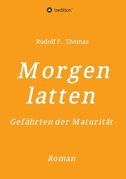 Morgenlatten von Thomas,  Rudolf F.