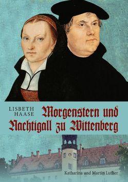 Morgenstern und Nachtigall zu Wittenberg von Haase,  Lisbeth
