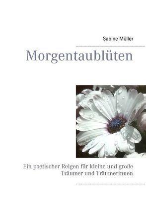 Morgentaublüten von Müller,  Sabine