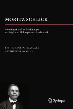 Moritz Schlick. Vorlesungen und Aufzeichnungen zur Logik und Philosophie der Mathematik von Lemke,  Martin, Naujoks,  Anne-Sophie