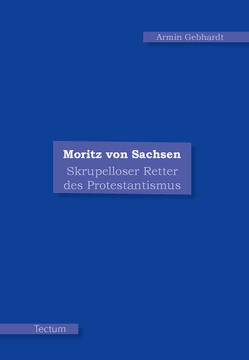 Moritz von Sachsen von Gebhardt,  Armin