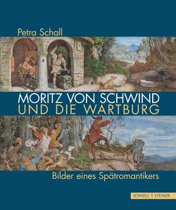 Moritz von Schwind und die Wartburg von Schall,  Petra