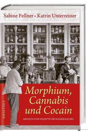 Morphium, Cannabis und Cocain von Fellner,  Sabine, Unterreiner,  Katrin