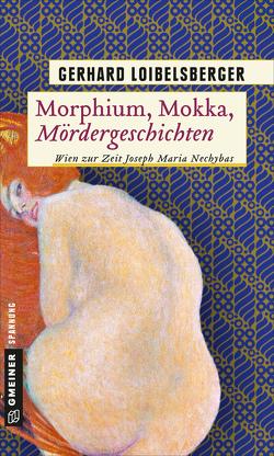 Morphium, Mokka, Mördergeschichten von Loibelsberger,  Gerhard