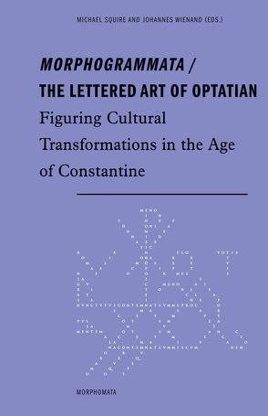 Morphogrammata / The lettered Art of Optatian von Squire,  Michael, Wienand,  Johannes
