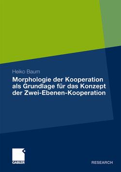 Morphologie der Kooperation als Grundlage für das Konzept der Zwei-Ebenen-Kooperation von Baum,  Heiko