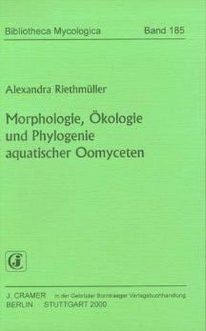 Morphologie, Ökologie und Phylogenie aquatischer Oomyceten von Riethmüller,  Alexandra