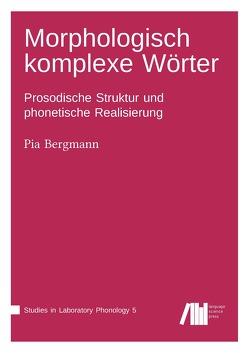 Morphologisch komplexe Wörter im Deutschen von Bergmann,  Pia