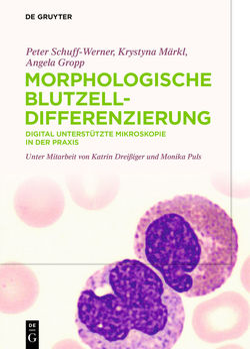 Morphologische Blutzelldifferenzierung von Dreißiger,  Katrin, Gropp,  Angela, Märkl,  Krystyna, Puls,  Monika, Schuff-Werner,  Peter