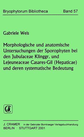 Morphologische und anatomische Untersuchungen der Sporophyten bei Jubulaceae Klinggr. und Lejeuneaceae Casares-Gil (Hepaticae) und deren systematische Bedeutung von Weiß,  Gabriele