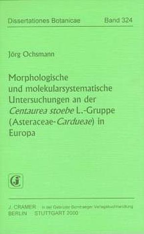 Morphologische und molekularsystematische Untersuchungen an der Centaurea stoebe L.-Gruppe (Asteraceae-Cardueae) in Europa von Ochsmann,  Jörg