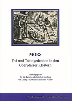 Mors – Tod und Totengedenken in den Oberpfälzer Klöstern von Malzer,  Christian, Schrott,  Georg