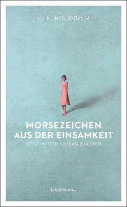 Morsezeichen aus der Einsamkeit von Ruediger,  G. K.