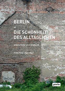 Berlin – Die Schönheit des Alltäglichen von Jäger,  Frank Peter