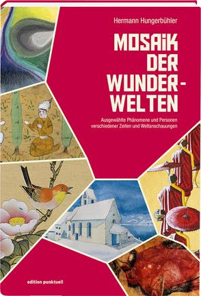 Mosaik der Wunder-Welten von Hungerbühler,  Hermann