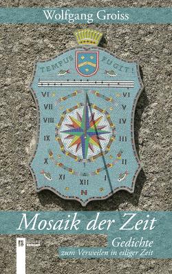 Mosaik der Zeit von Groiss,  Wolfgang