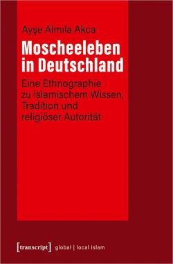 Moscheeleben in Deutschland von Akca,  Ayse Almila