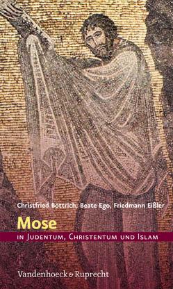 Mose in Judentum, Christentum und Islam von Böttrich,  Christfried, Ego,  Beate, Eißler,  Friedmann