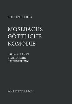 Mosebachs Göttliche Komödie von Köhler,  Steffen
