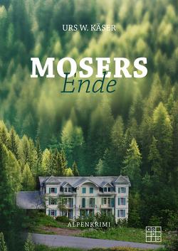 Mosers Ende von Käser,  Urs W.